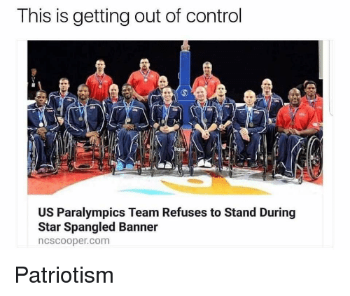 Control, Star, and Dank Memes: This is getting out of control  satan  US Paralympics Team Refuses to Stand During  Star Spangled Banner  ncscooper.com