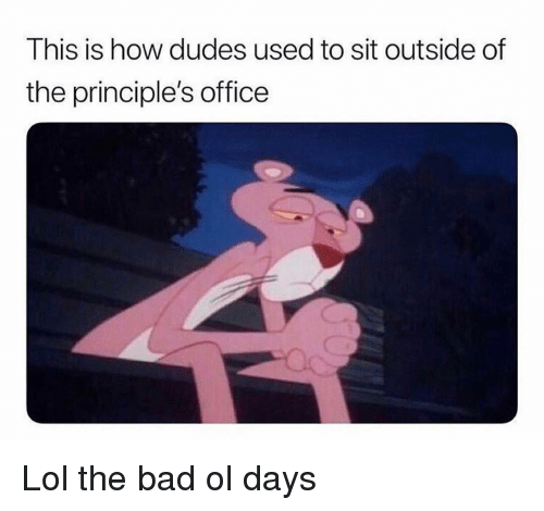 Bad, Funny, and Lol: This is how dudes used to sit outside of  the principle's office Lol the bad ol days