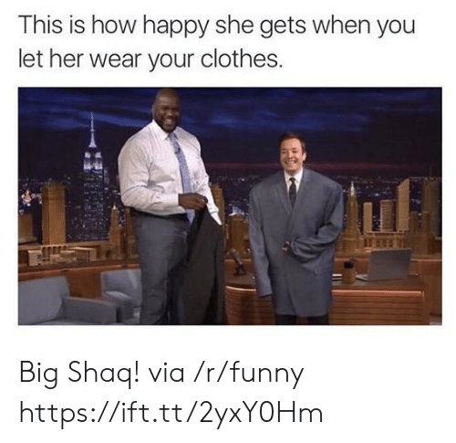 Clothes, Funny, and Shaq: This is how happy she gets when you  let her wear your clothes. Big Shaq! via /r/funny https://ift.tt/2yxY0Hm