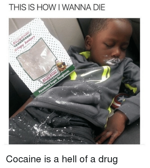 This Is How I Wanna Die Cocaine Is A Hell Of A Drug Reddit Meme On