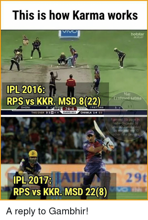 Confused, Fake, and Memes: This is how Karma works  VIVU  hotstar  IPL 2016  Confused Matina  RPS vs KKR. MSD DHONI  I PATHAN  OVERS  CHAWLA 14  by me and my 10  r fake pro  IPL 2017:  RPS vs KKR. MSD 2208) A reply to Gambhir!