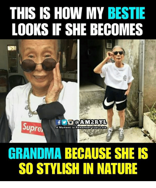 Grandma, Love, and Memes: THIS IS HOW MY BESTIE  LOOKS IF SHE BECOMES  f  @AM2RYL  Supre  A Moment to Remember Your Love  GRANDMA BECAUSE SHE IS  SO STYLISH IN NATURE
