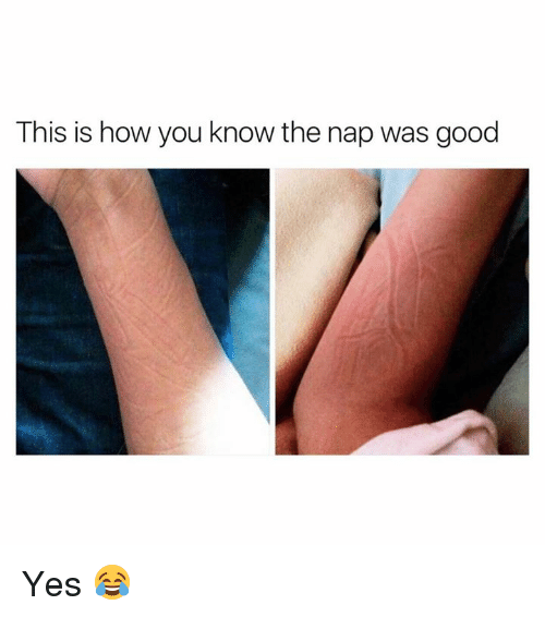 Good, How, and Yes: This is how you know the nap was good Yes 😂