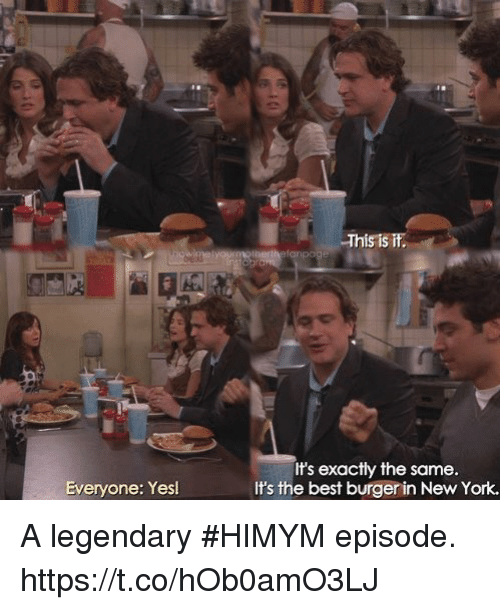 Memes, New York, and Best: This is i  herthetanpoge  It's exactly the same.  It's the best burger in New York.  Everyone: Yesl A legendary #HIMYM episode. https://t.co/hOb0amO3LJ