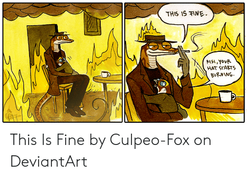 THIS IS INE HAT STARTS This Is Fine by Culpeo-Fox on