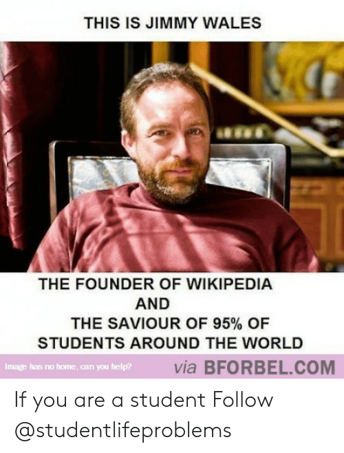 Tumblr, Wikipedia, and Help: THIS IS JIMMY WALES  THE FOUNDER OF WIKIPEDIA  AND  THE SAVIOUR OF 95% OF  STUDENTS AROUND THE WORLD  Image has no home, can you help?  via BFORBEL.COM If you are a student Follow @studentlifeproblems