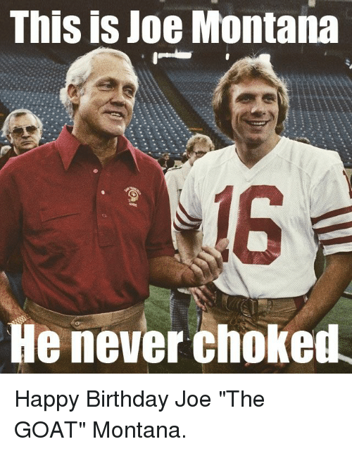this is joe montana he never choked happy birthday joe 10955327 this is joe montana he never choked happy birthday joe the goat