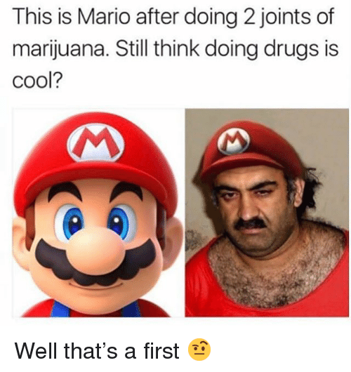 Drugs, Weed, and Mario: This is Mario after doing 2 joints of  marijuana. Still think doing drugs is  cool? Well that's a first 🤨