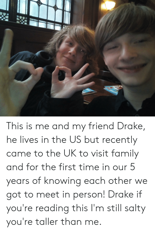 This Is Me and My Friend Drake He Lives in the US but Recently Came