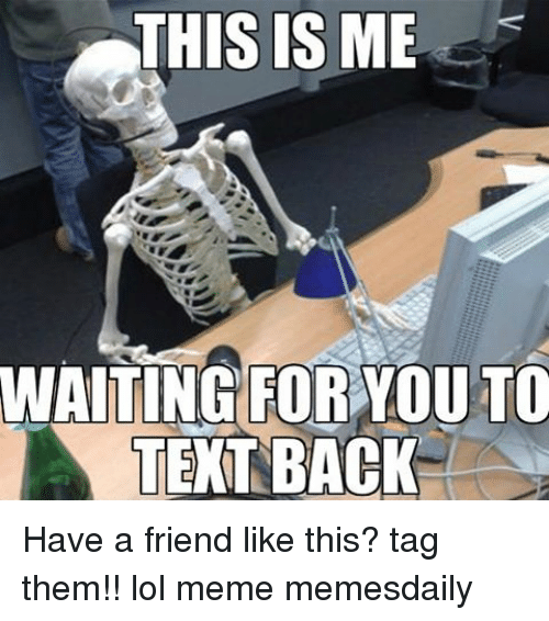 this is me waiting for you to text back have 10777782 this is me waiting for you to text back have a friend like this