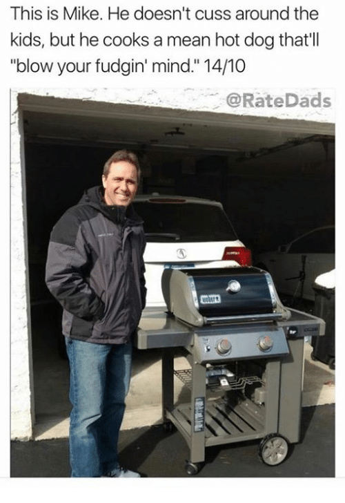 """Dog, Hot Dog, and Blow: This is Mike. He doesn't cuss around the  kids, but he cooks a mean hot dog that'll  """"blow your fudgin' mind."""" 14/10  @RateDads"""
