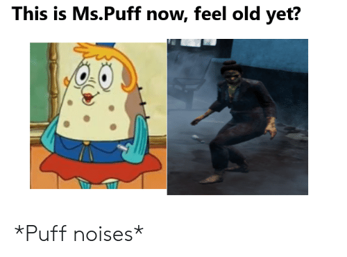 Old, Now, and This: This is Ms.Puff now, feel old yet? *Puff noises*