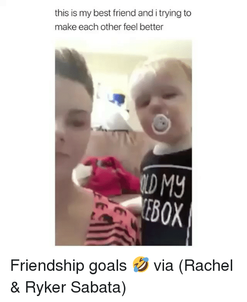 Best Friend, Goals, and Memes: this is my best friend and i trying to  make each other feel better  EBOX Friendship goals 🤣 via (Rachel & Ryker Sabata)