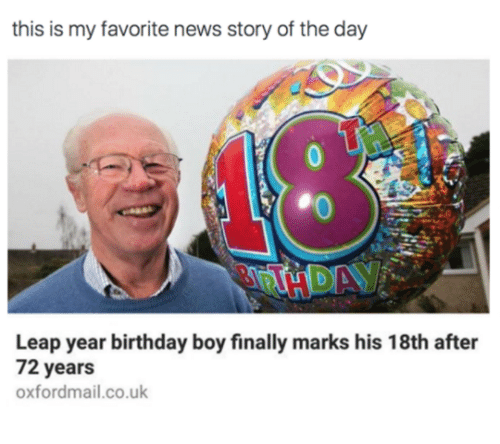 Dank, 🤖, and Leap Year: this is my favorite news story of the day  Leap year birthday boy finally marks his 18th after  72 years  oxfordmail.co.uk