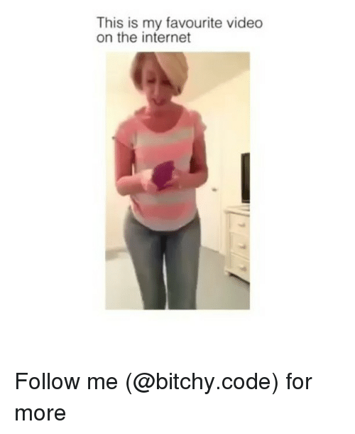 Internet, Memes, and Video: This is my favourite video  on the internet Follow me (@bitchy.code) for more