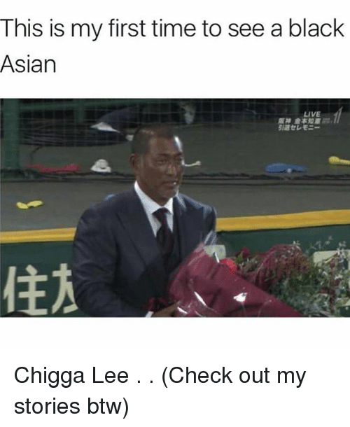 this is my first time to see a black asian 22848047 ✅ 25 best memes about black asian black asian memes,Asian Memes