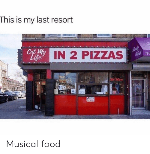 Dank, Food, and Life: This is my last resorft  710  Life  IN 2 PIZZAS Musical food