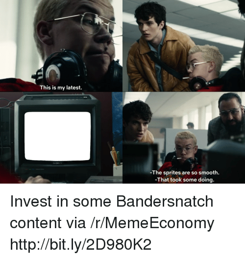 Smooth, Sony, and Http: This is my latest.  SONY  -The sprites are so smooth.  -That took some doing. Invest in some Bandersnatch content via /r/MemeEconomy http://bit.ly/2D980K2