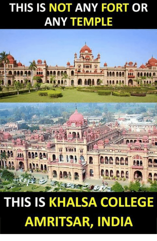 College, Memes, and India: THIS IS NOT ANY FORT OR  ANY TEMPLE  THIS IS KHALSA COLLEGE  AMRITSAR, INDIA