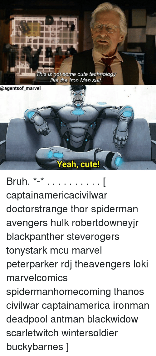 Bruh, Cute, and Iron Man: This is not some cute technology  like the Iron Man suit  @agentsof marvel  Yeah, cute! Bruh. *-* . . . . . . . . . . [ captainamericacivilwar doctorstrange thor spiderman avengers hulk robertdowneyjr blackpanther steverogers tonystark mcu marvel peterparker rdj theavengers loki marvelcomics spidermanhomecoming thanos civilwar captainamerica ironman deadpool antman blackwidow scarletwitch wintersoldier buckybarnes ]