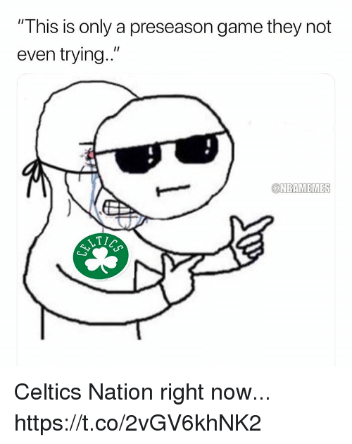 "Memes, Celtics, and Game: ""This is only a preseason game they not  even trying.""  @NBAMEMES  LT Celtics Nation right now... https://t.co/2vGV6khNK2"