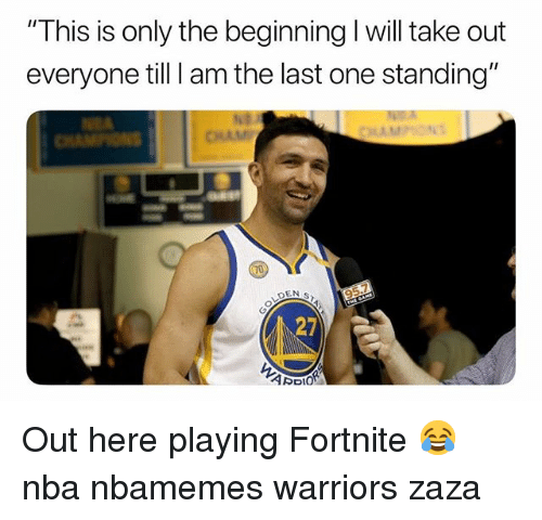 """Basketball, Nba, and Sports: This is only the beginning I will take out  everyone till I am the last one standing""""  95.7  27 Out here playing Fortnite 😂 nba nbamemes warriors zaza"""