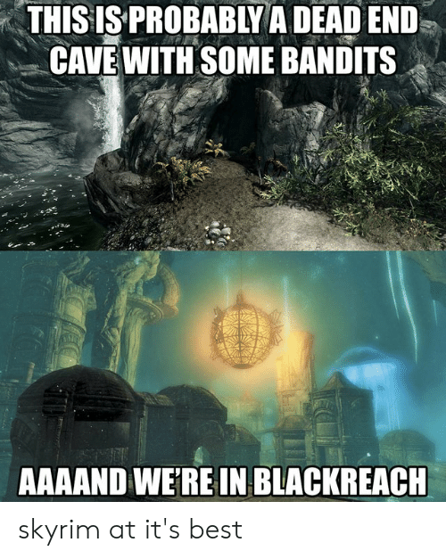 THIS IS PROBABIY a DEAD END CAVE WITH SOME BANDITS AAAAND