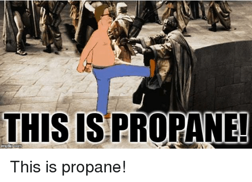 Memes, 🤖, and Propane: THIS IS PROPANE!  inngfip com This is propane!