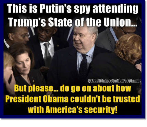 Memes, 🤖, and State of the Union: This is Putin's spy attending  Trump's State of the Union...  But please... do go on about how  President Obama couldn't be trusted  with America's security!