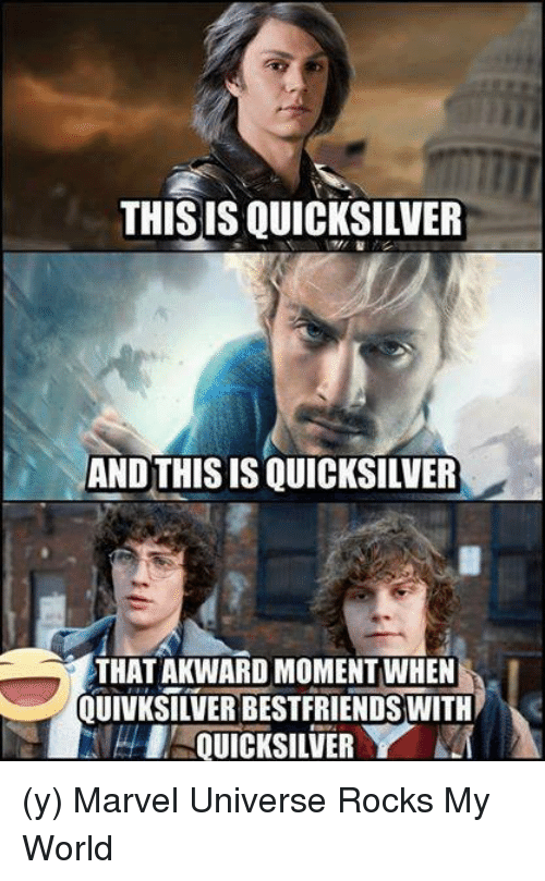 this is quicksilver and this is quicksilver that akward moment when