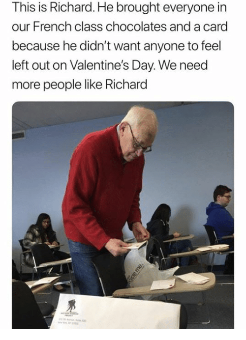 Valentine's Day, French, and Class: This is Richard.He brought everyone in  our French class chocolates and a card  because he didn't want anyone to feel  left out on Valentine's Day. We need  more people like Richard