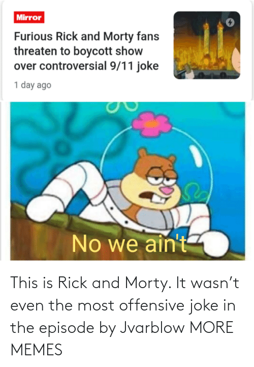Dank, Memes, and Rick and Morty: This is Rick and Morty. It wasn't even the most offensive joke in the episode by Jvarblow MORE MEMES
