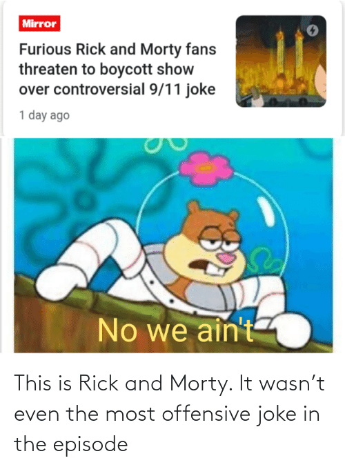 Rick and Morty, This, and Joke: This is Rick and Morty. It wasn't even the most offensive joke in the episode