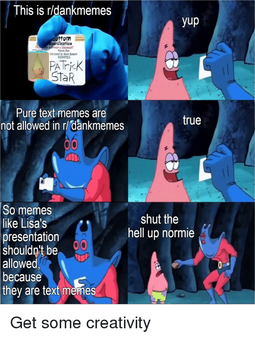 Memes, Patrick Star, and True: This is rldankmemes  yup  offom  ification  Patrick Sta  254725  PATricK  StaR  Pure text memes are  not allowed in r/dankmemes  true  So  memes  like Lisa's  shut the  hell up normie  presentation  shouldn't be  because  they are text memes  allowed