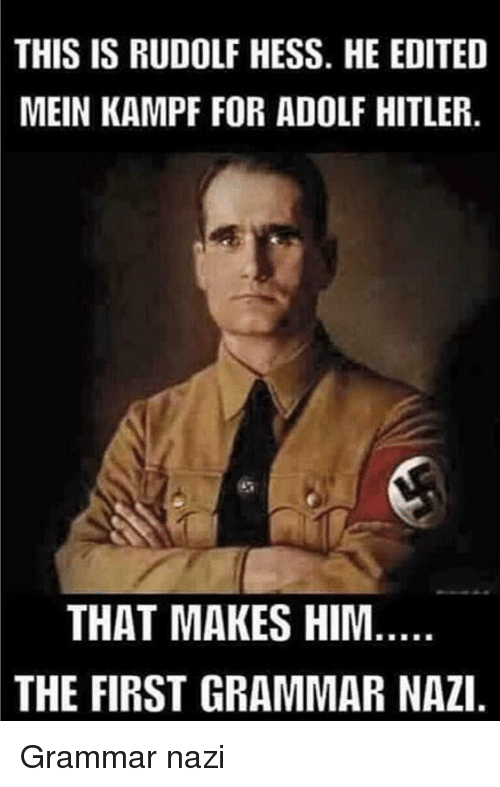 Hitler, Adolf Hitler, and Nazi: THIS IS RUDOLF HESS. HE EDITED  MEIN KAMPF FOR ADOLF HITLER  THAT MAKES HIM  THE FIRST GRAMMAR NAZI Grammar nazi