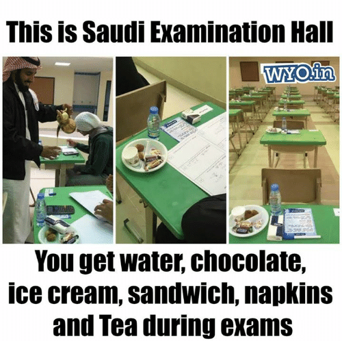 Memes, Chocolate, and Ice Cream: This is Saudi Examination Hall  WYOin  You get water chocolate,  ice cream, SandWIch, napkins  and Tea during exams