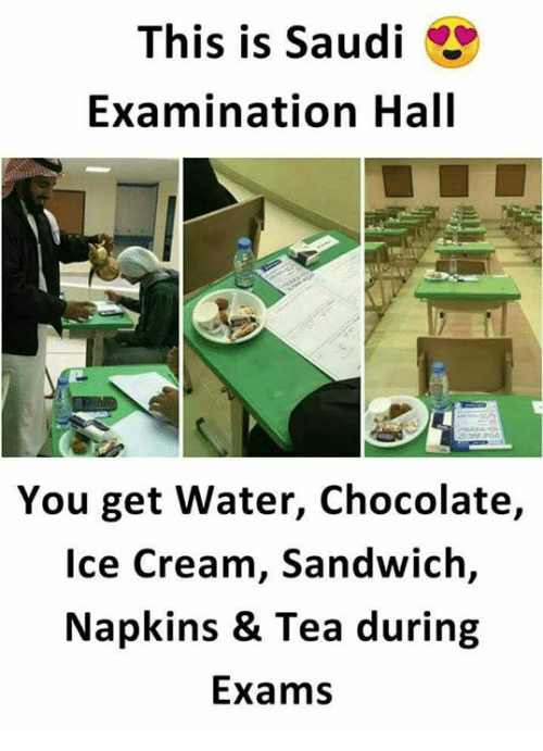 Memes, Chocolate, and Water: This is Saudi  Examination Hall  You get Water, Chocolate,  lce Cream, Sandwich,  Napkins & Tea during  Exams