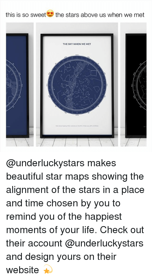 Beautiful, Life, and Maps: this is so sweet  the stars above us when we met  THE SKY WHEN WE MET @underluckystars makes beautiful star maps showing the alignment of the stars in a place and time chosen by you to remind you of the happiest moments of your life. Check out their account @underluckystars and design yours on their website 💫