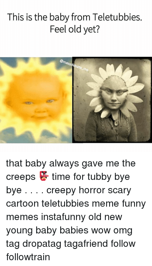 Creepy Funny And Meme This Is The Baby From Teletubbies Feel Old Yet