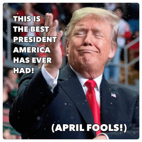 America, Best, and April Fools: THIS IS  THE BEST  PRESIDENT  AMERICA  HAS EVER  HAD  (APRIL FOOLS!)