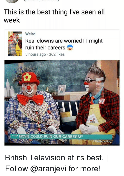 "Memes, Weird, and Clowns: This is the best thing I've seen all  week  Weird  Real clowns are worried IT might  ruin their careers  5 hours ago 362 likes  ""IT MOVIE COULD RUIN OUR CAREERS!"" British Television at its best. 