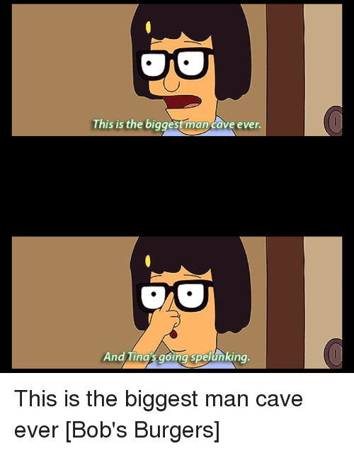 Bobs Burgers Quotes Delectable This Is The Biggest Man Cave Ever And Tina Going Spelunking This Is