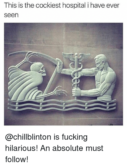 Fucking, Funny, and Meme: This is the cockiest hospital i have ever  seen @chillblinton is fucking hilarious! An absolute must follow!