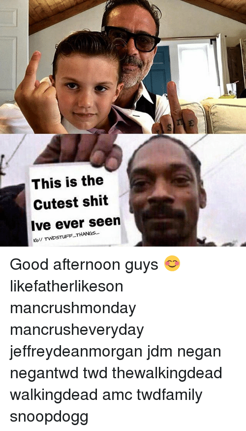 Memes, Shit, and Good: This is the  Cutest shit  Ive ever seen  G// rwDSTuFF-THANGs.. Good afternoon guys 😊 likefatherlikeson mancrushmonday mancrusheveryday jeffreydeanmorgan jdm negan negantwd twd thewalkingdead walkingdead amc twdfamily snoopdogg