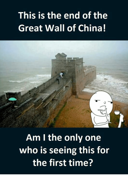 This Is the End, Great Wall of China, and Walle: This is the end of the  Great Wall of China!  Am I the only one  who is seeing this for  the first time?
