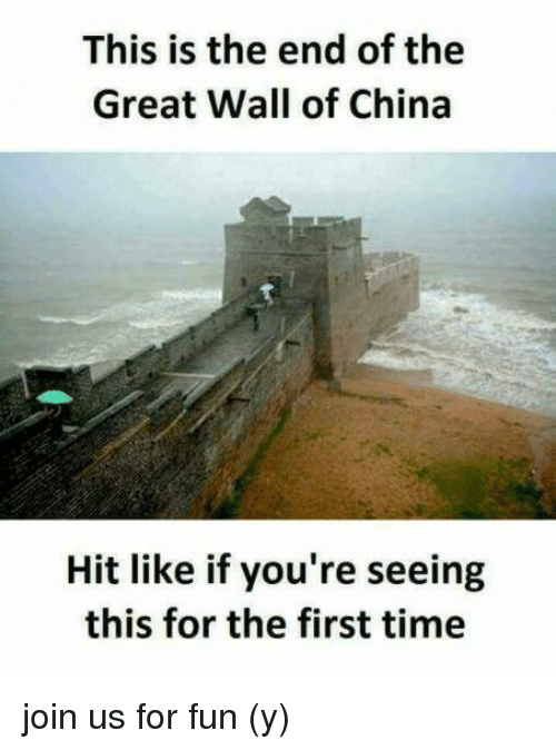 Memes, China, and This Is the End: This is the end of the  Great Wall of China  Hit like if you're seeing  this for the first time join us for fun (y)