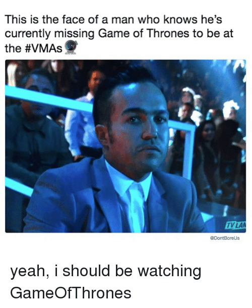 Game of Thrones, VMAs, and Yeah: This is the face of a man who knows he's  currently missing Game of Thrones to be at  the #VMAs  V LA  @DontBoreUs yeah, i should be watching GameOfThrones