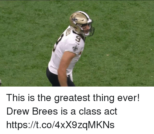 Drew Brees, Act, and Class: This is the greatest thing ever!  Drew Brees is a class act  https://t.co/4xX9zqMKNs