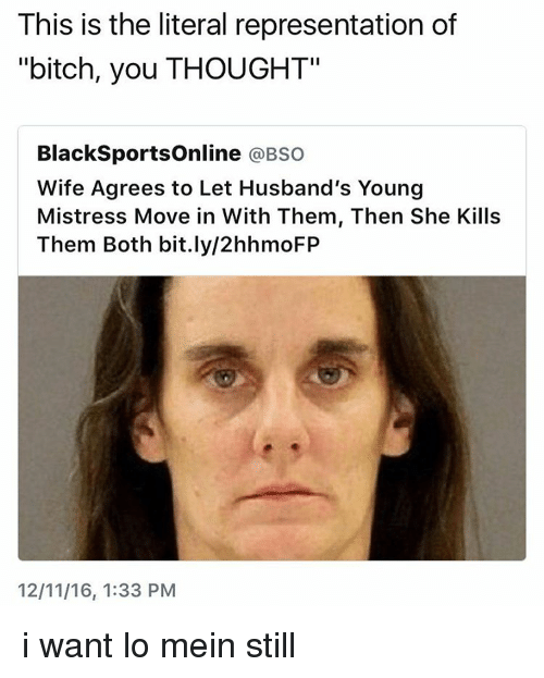 """Girl Memes, Husband, and Wife: This is the literal representation of  """"bitch, you THOUGHT""""  BlackSportsOnline  @BSO  Wife Agrees to Let Husband's Young  Mistress Move in With Them, Then She Kills  Them Both bit.ly/2hhmoFP  12/11/16, 1:33 PM i want lo mein still"""