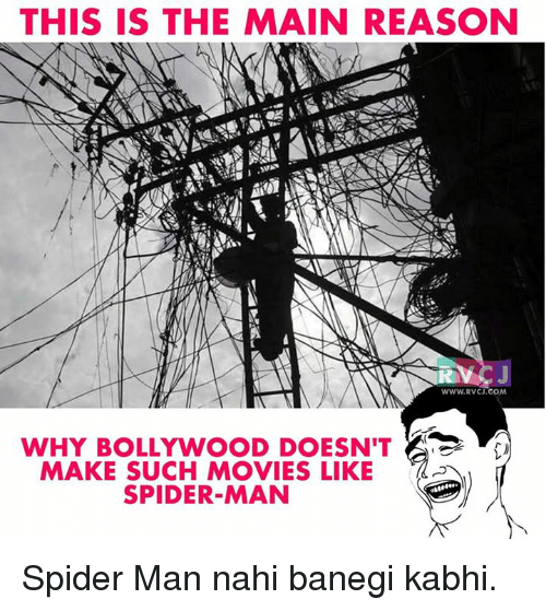 Memes, Spider, and Maine: THIS IS THE MAIN REASON  WWW. RVCJ.COM  WHY BOLLYWOOD DOESN'T  MAKE SUCH MOVIES LIKE  SPIDER-MAN Spider Man nahi banegi kabhi.